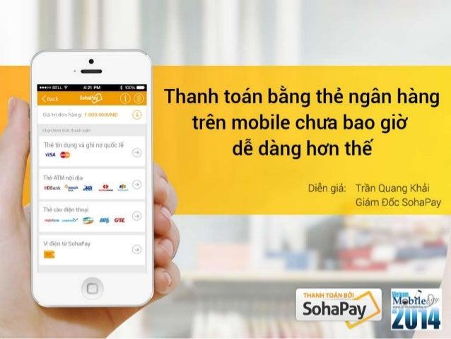 SMS Wap charging Thẻ cào Ví điện tử E-Banking Thẻ quốc tế Phí thanh toán 40%-60% 14%-15% 1%-3% 1%-3% Chukỳthanhtoán 30+30 ...