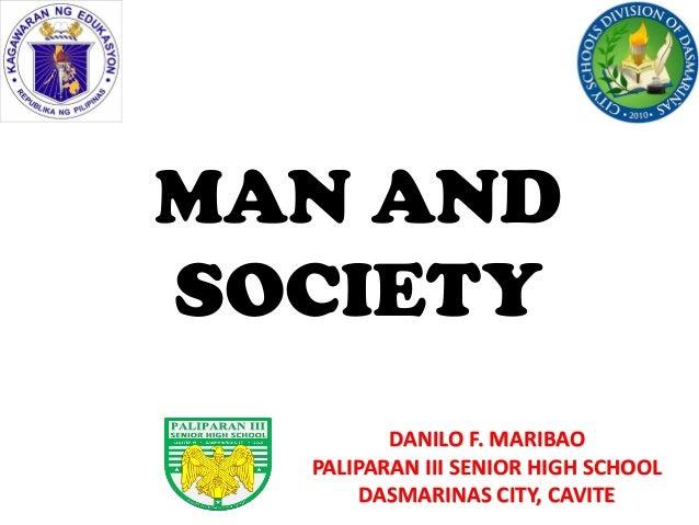 DANILO F. MARIBAO PALIPARAN III SENIOR HIGH SCHOOL DASMARINAS CITY, CAVITE MAN AND SOCIETY