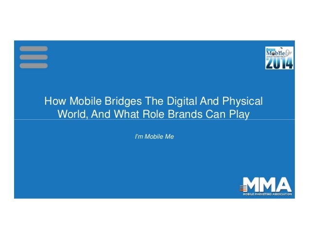 How Mobile Bridges The Digital And Physical World, And What Role Brands Can Play How Mobile Bridges The Digital And Physic...