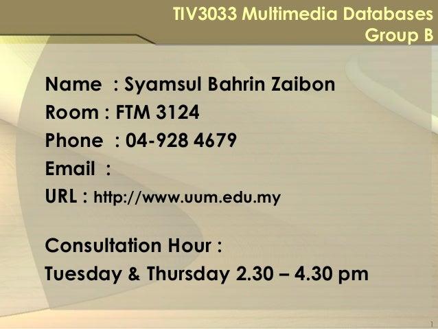 TIV3033 Multimedia Databases                                  Group BName : Syamsul Bahrin ZaibonRoom : FTM 3124Phone : 04...