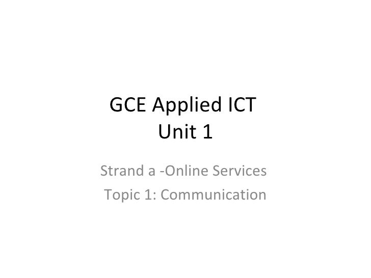 GCE Applied ICT  Unit 1 Strand a -Online Services  Topic 1: Communication
