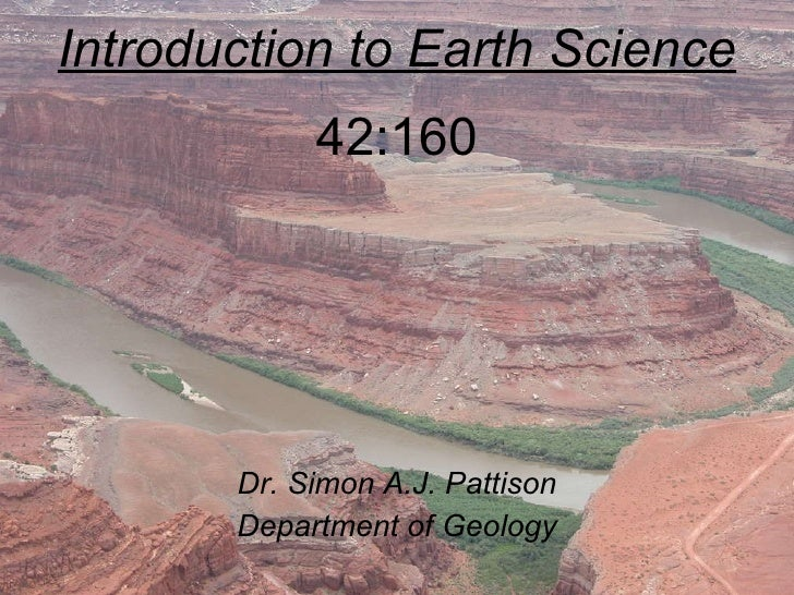 Introduction to Earth Science 42:160 Dr. Simon A.J. Pattison Department of Geology