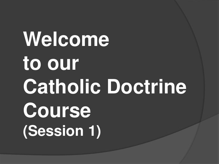 Welcometo ourCatholic DoctrineCourse(Session 1)