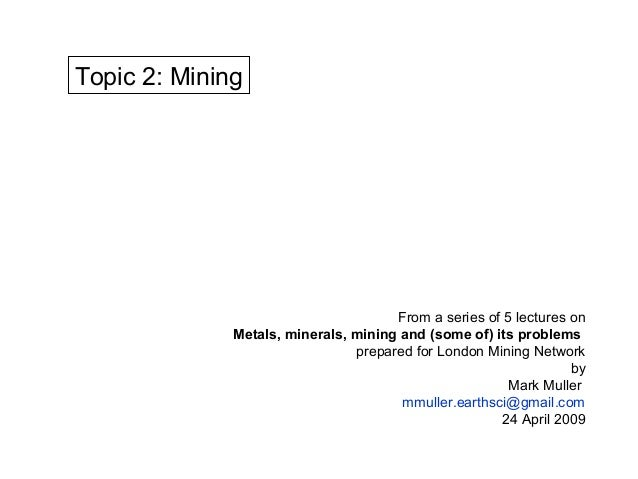 Topic 2: Mining                                      From a series of 5 lectures on              Metals, minerals, mining ...