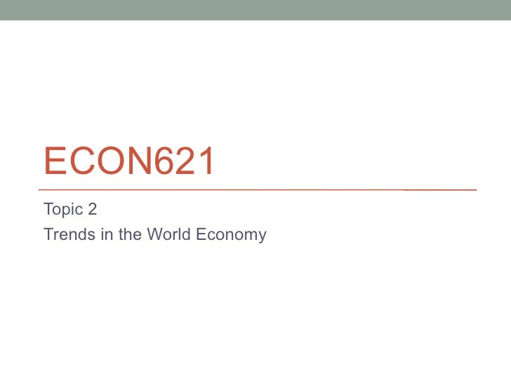 ECON621Topic 2Trends in the World Economy