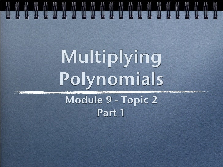 Multiplying Polynomials Module 9 - Topic 2      Part 1
