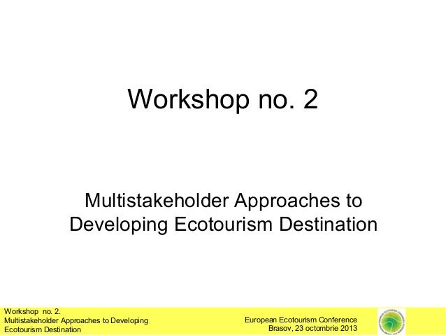 Workshop no. 2  Multistakeholder Approaches to Developing Ecotourism Destination  Workshop no. 2. Multistakeholder Approac...