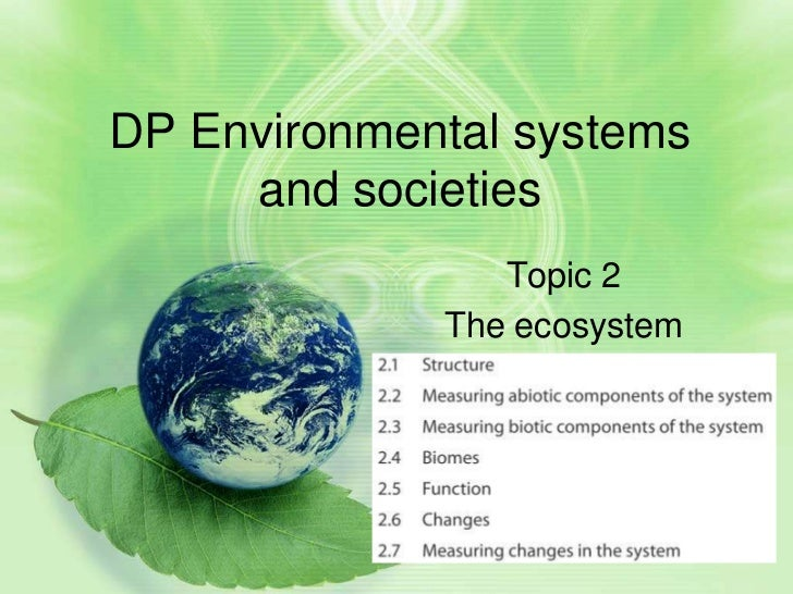 DP Environmental systems     and societies                Topic 2             The ecosystem