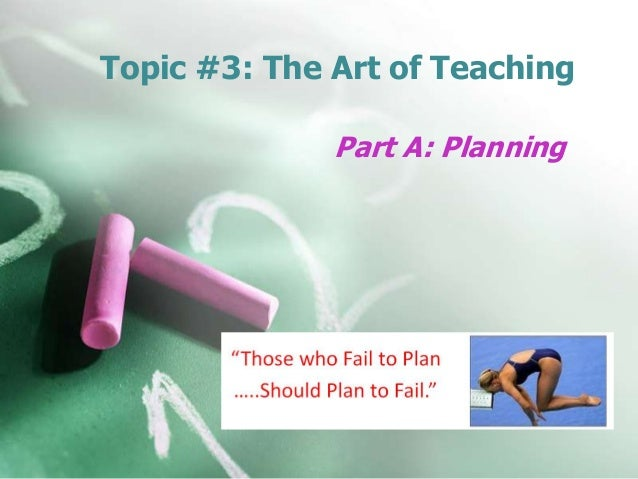 Topic #3: The Art of Teaching Part A: Planning