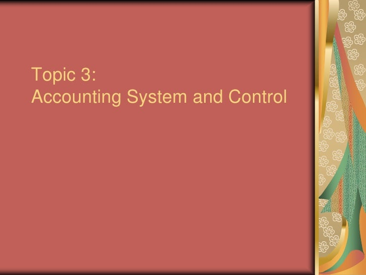 Topic 3: Accounting System and Control