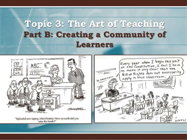 Topic 3: The Art of Teaching Part B: Creating a Community of Learners