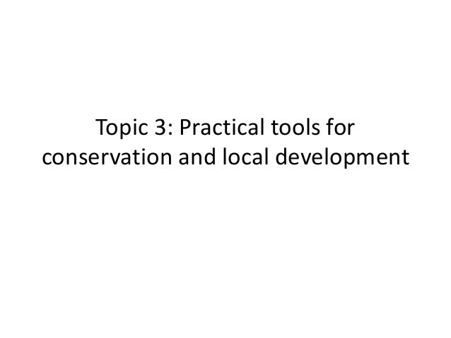 Topic 3: Practical tools for conservation and local development