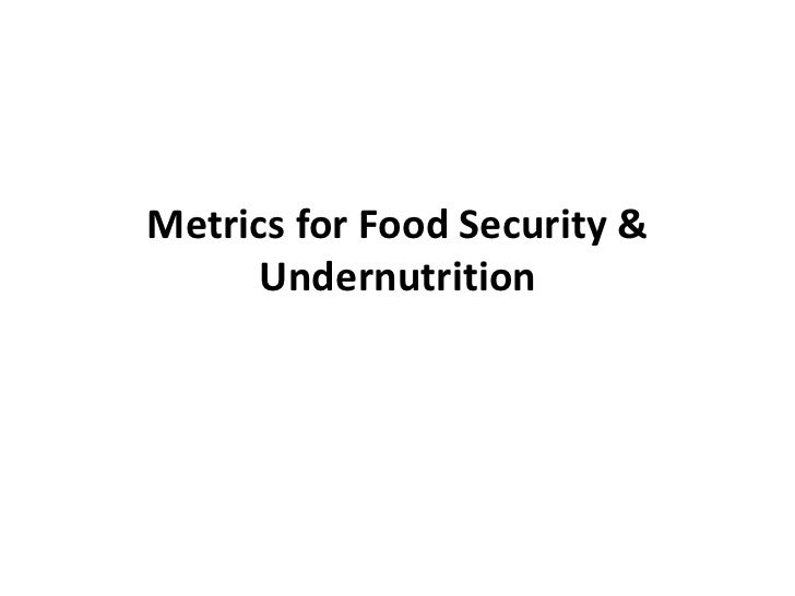 Metrics for Food Security &      Undernutrition