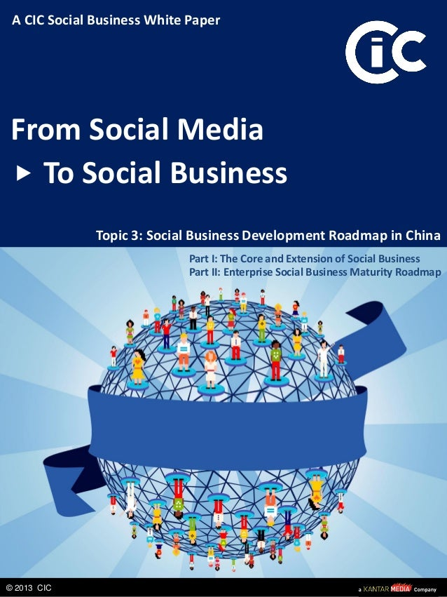 From Social MediaTo Social BusinessTopic 3: Social Business Development Roadmap in China© 2013 CICA CIC Social Business Wh...