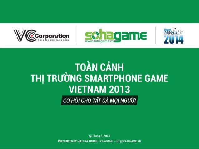 May, 2014 PRESENTED BY HIEU HA TRUNG – SOHAGAME BD MANAGER, BIZ@SOHAGAME.VN VIETNAM COMMUNICATIONS CORPORATION • Chúng tôi...
