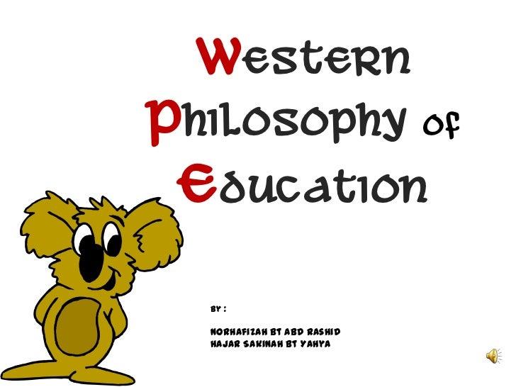 WesternPhilosophy of Education  By :  Norhafizah bt Abd Rashid  Hajar Sakinah bt Yahya