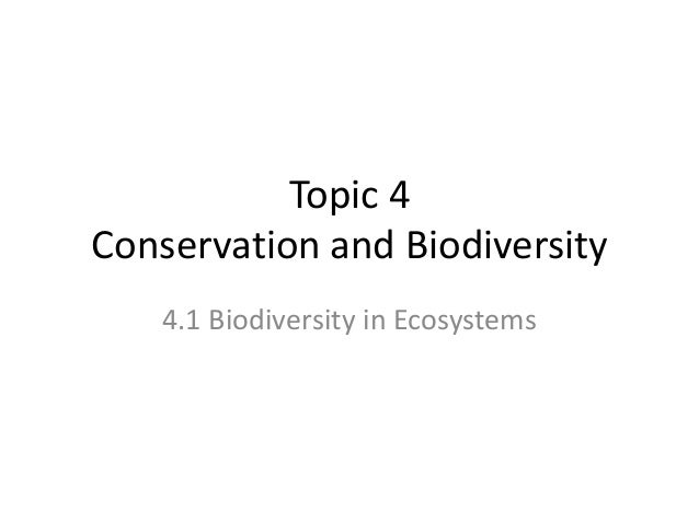 Topic 4 Conservation and Biodiversity 4.1 Biodiversity in Ecosystems