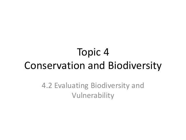 Topic 4 Conservation and Biodiversity 4.2 Evaluating Biodiversity and Vulnerability