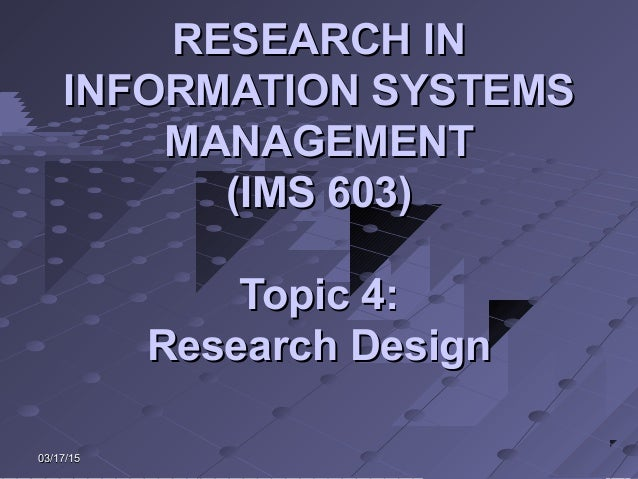 03/17/1503/17/15 RESEARCH INRESEARCH IN INFORMATION SYSTEMSINFORMATION SYSTEMS MANAGEMENTMANAGEMENT (IMS 603)(IMS 603) Top...