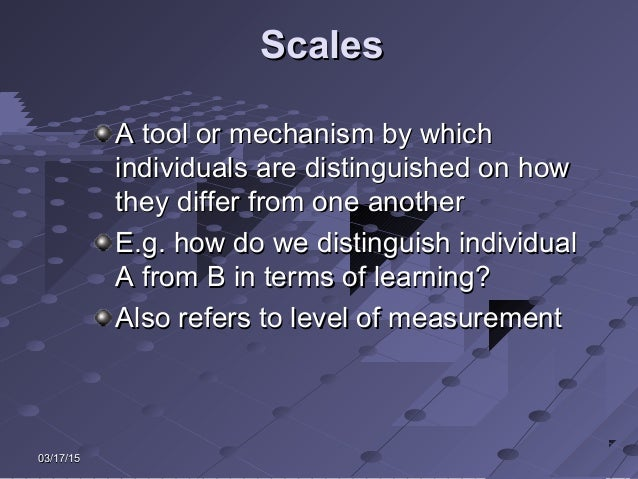 03/17/1503/17/15 ScalesScales A tool or mechanism by whichA tool or mechanism by which individuals are distinguished on ho...