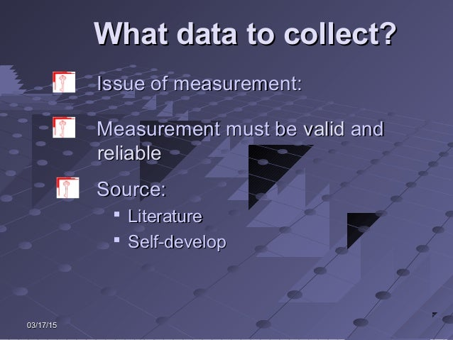 03/17/1503/17/15 What data to collect?What data to collect? Issue of measurement:Issue of measurement: Measurement must be...