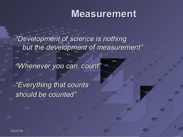 "03/17/1503/17/15 MeasurementMeasurement """"Development of science is nothingDevelopment of science is nothing but the devel..."