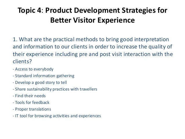 Topic 4: Product Development Strategies for Better Visitor Experience 1. What are the practical methods to bring good inte...