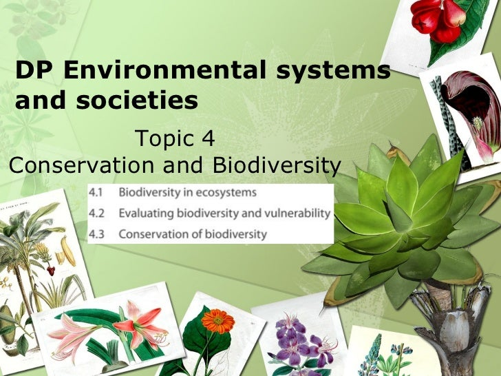 DP Environmental systems and societies <ul><li>Topic 4 Conservation and Biodiversity </li></ul>