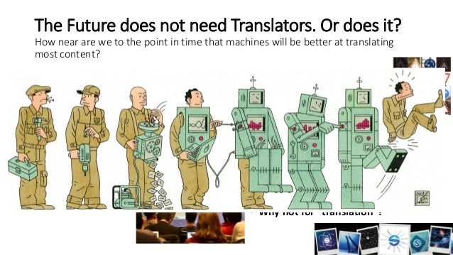 The Future does not need Translators. Or does it? How near are we to the point in time that machines will be better at tra...