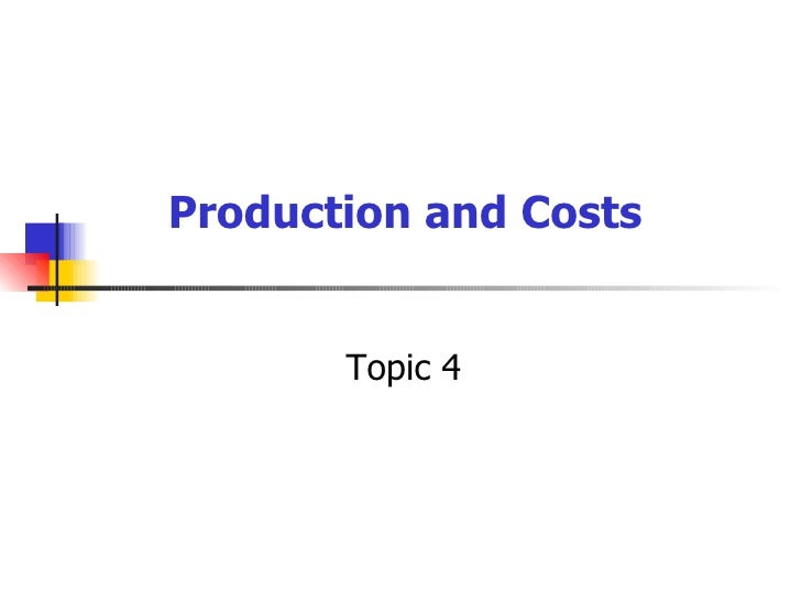 Topic 4 Production and Costs