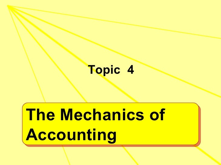 <ul><li>Topic  4 </li></ul>The Mechanics of Accounting
