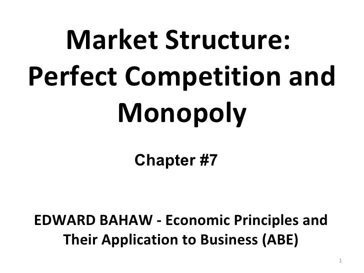 Chapter #7 EDWARD BAHAW - Economic Principles and Their Application to Business (ABE) Market Structure:  Perfect Competiti...