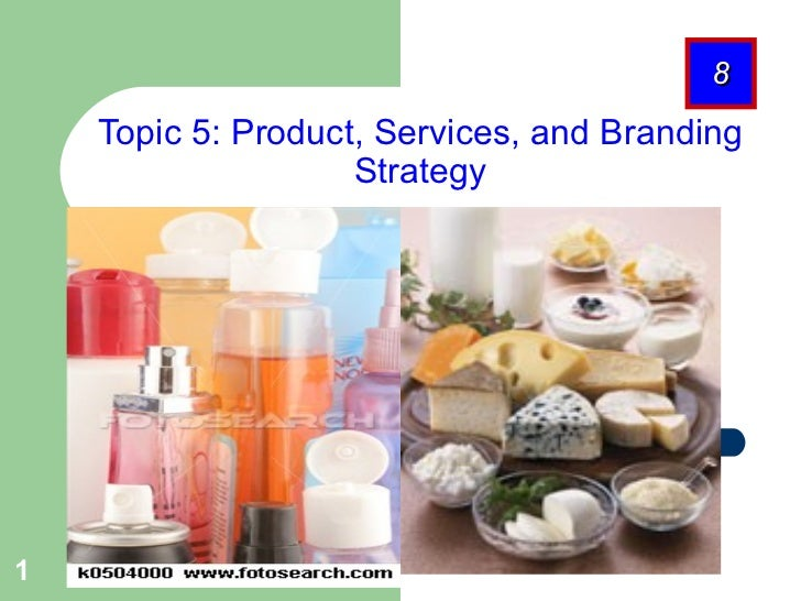 Topic 5: Product, Services, and Branding Strategy 8