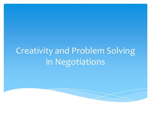 Creativity and Problem Solving        in Negotiations