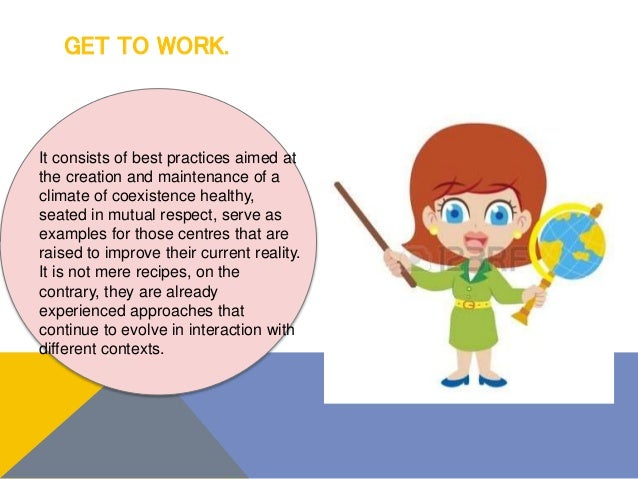 GET TO WORK. It consists of best practices aimed at the creation and maintenance of a climate of coexistence healthy, seat...