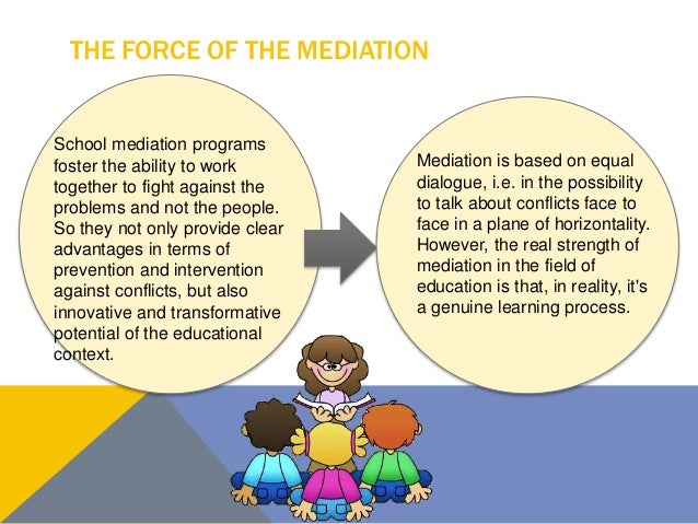 THE FORCE OF THE MEDIATION School mediation programs foster the ability to work together to fight against the problems and...