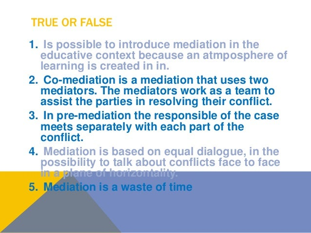 TRUE OR FALSE 1. Is possible to introduce mediation in the educative context because an atmposphere of learning is created...