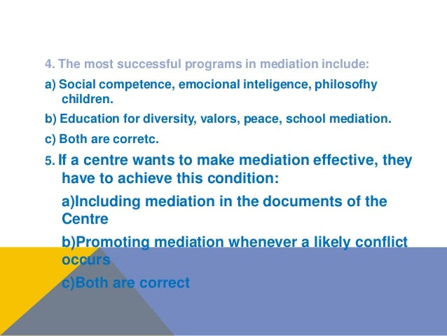 4. The most successful programs in mediation include: a) Social competence, emocional inteligence, philosofhy children. b)...