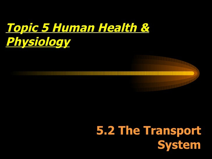 Topic 5 Human Health & Physiology 5.2 The Transport System