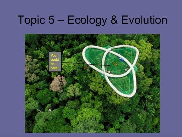 Topic 5 – Ecology & Evolution