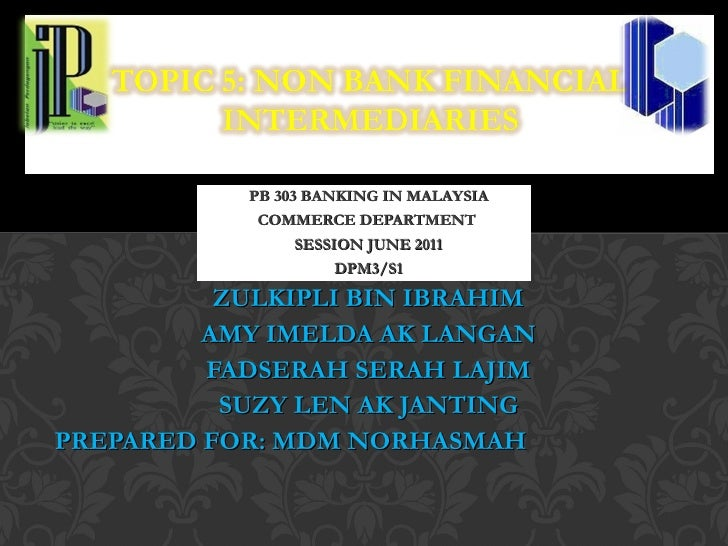 PB 303 BANKING IN MALAYSIA COMMERCE DEPARTMENT  SESSION JUNE 2011 DPM3/S1 ZULKIPLI BIN IBRAHIM AMY IMELDA AK LANGAN FADSER...