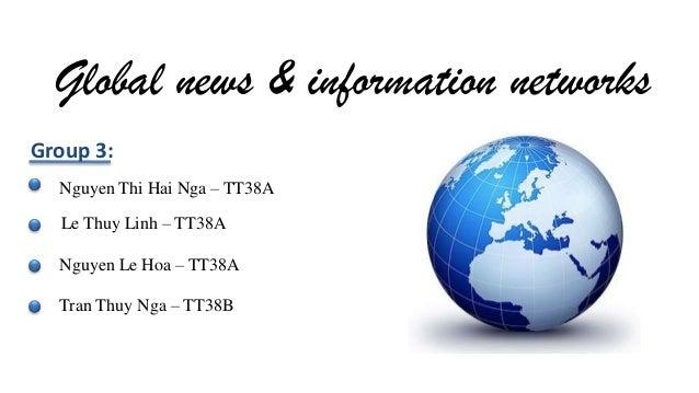 Global news & information networks Group 3: Nguyen Thi Hai Nga – TT38A Le Thuy Linh – TT38A Nguyen Le Hoa – TT38A Tran Thu...