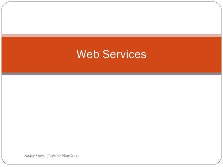 Web Services Sanjoy Sanyal (Tech for NonGeek)