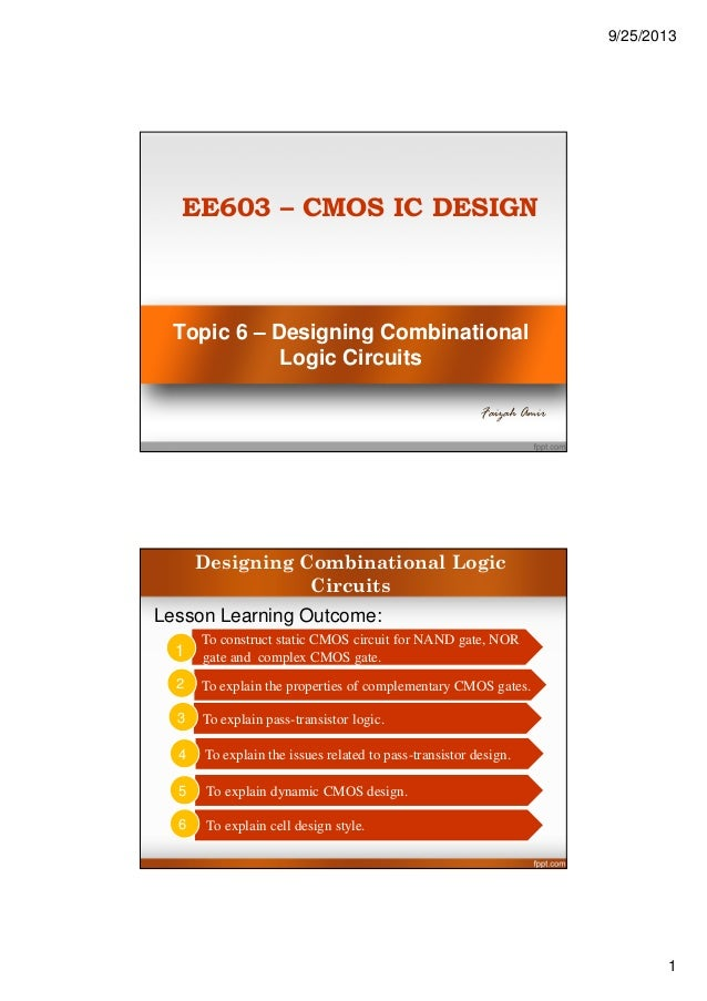 9/25/2013 1 Topic 6 – Designing Combinational Logic Circuits Faizah Amir EE603 – CMOS IC DESIGN To explain cell design sty...