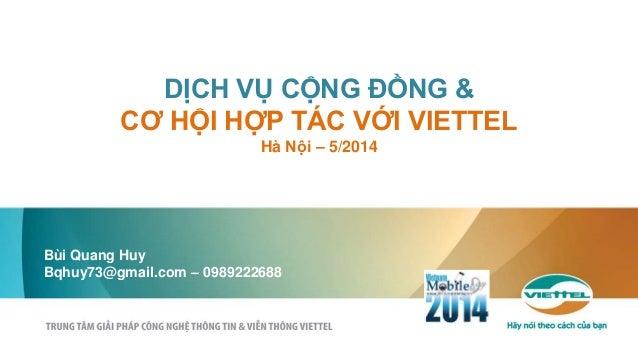 DỊCH VỤ CỘNG ĐỒNG & CƠ HỘI HỢP TÁC VỚI VIETTEL Hà Nội – 5/2014 Bùi Quang Huy Bqhuy73@gmail.com – 0989222688