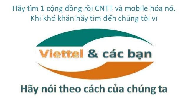 Hãy tìm 1 cộng đồng rồi CNTT và mobile hóa nó. Khi khó khăn hãy tìm đến chúng tôi vì