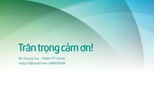 Bùi Quang Huy - Viettel ICT Center bqhuy73@gmail.com- 0989222688