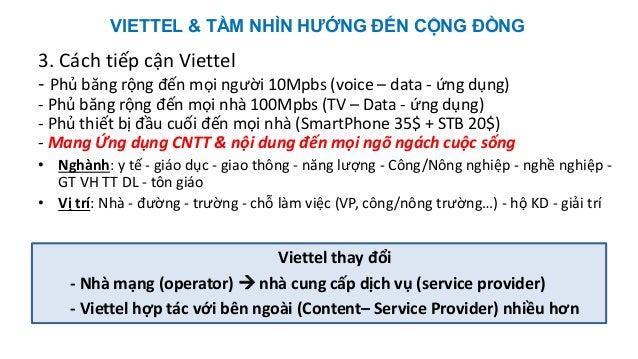 VIETTEL & TẦM NHÌN HƯỚNG ĐẾN CỘNG ĐỒNG 3. Cách tiếp cận Viettel - Phủ băng rộng đến mọi người 10Mpbs (voice – data - ứng d...