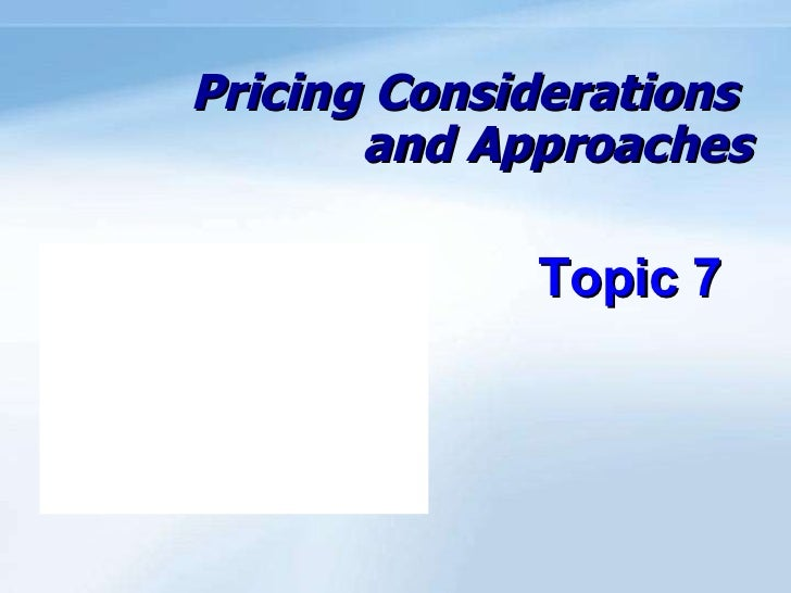 Pricing Considerations  and Approaches Topic 7