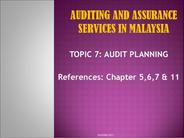 TOPIC 7: AUDIT PLANNING References: Chapter 5,6,7 & 11 AUD390 2011